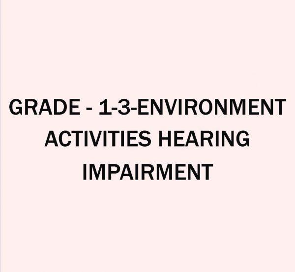 GRADE - 1-3-ENVIRONMENT_ACTIVITIES - HEARING IMPAIRMENT