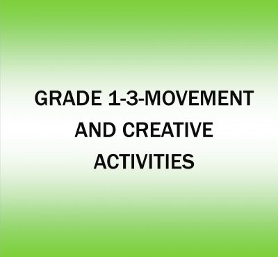 Grade 1-3-Movement and Creatives Activities.