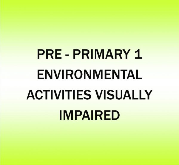 PRE - PRIMARY 1-ENVIRONMENTAL - ACTIVITIES VISUALLY IMPAIRED