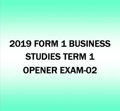2019 FORM 1- BUSINESS STUDIES TERM 1-OPENER EXAM-02
