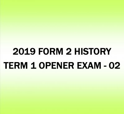 2019 FORM 2 HISTORY-TERM 1 -OPENER EXAM-02