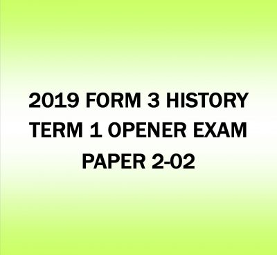2019 FORM 3 HISTORY TERM 1 OPENER EXAM PAPER 2-02