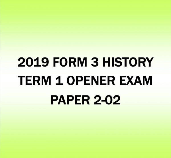 2019 FORM 3 HISTORY TERM 1 OPENER EXAM PAPER 2-02