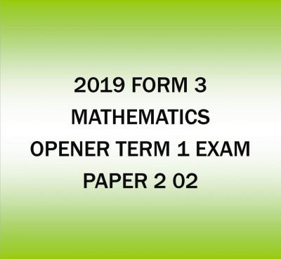 2019 Form 3-Mathematics-Term 1 Opener exam -Paper 2 02