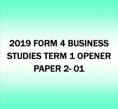 2019 FORM 4- BUSINESS STUDIES TERM 1- OPENER PAPER 2- 01