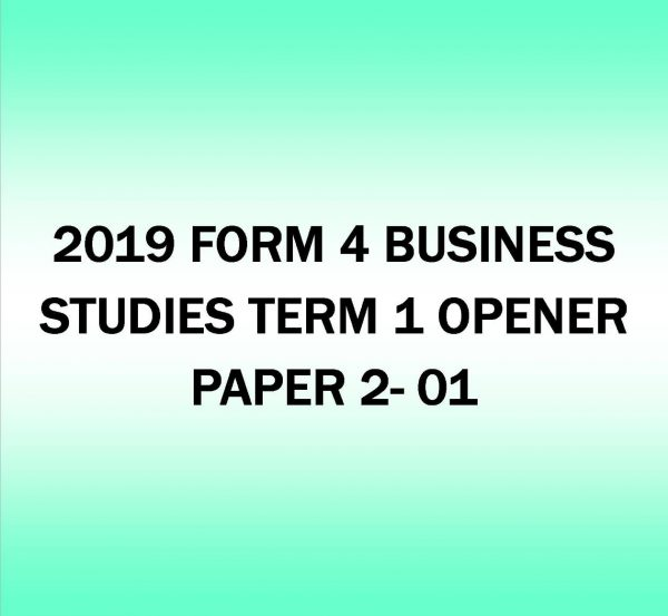 2019 FORM 4- BUSINESS STUDIES TERM 1- OPENER PAPER 2- 01
