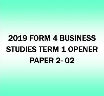 2019 FORM 4- BUSINESS STUDIES TERM 1- OPENER PAPER 2- 02
