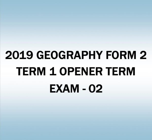 2019 GEOGRAPHY-FORM 2- TERM 1- OPENER TERM EXAM - 02