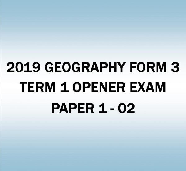 2019 GEOGRAPHY-FORM 3- TERM 1 OPENER EXAM PAPER 1 - 02