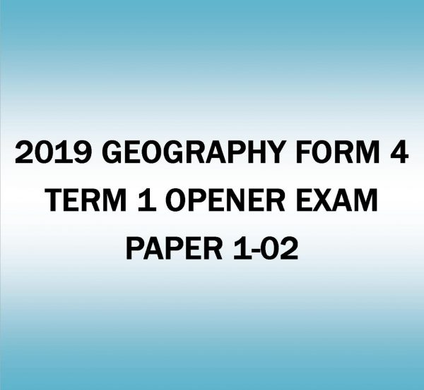 2019 GEOGRAPHY FORM 4-TERM 1 OPENER EXAM-PAPER 1-02