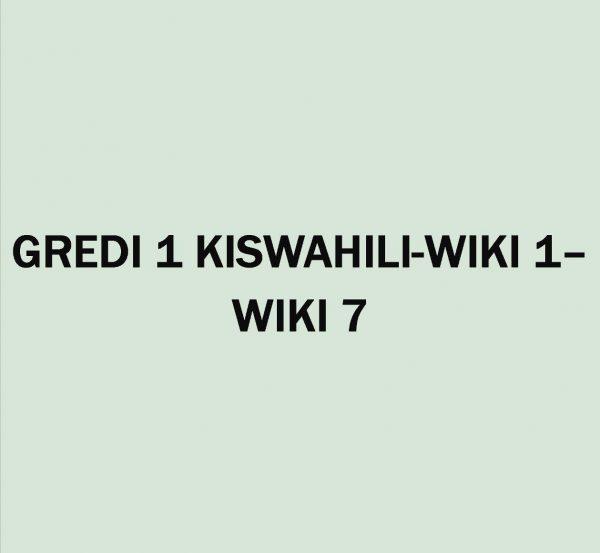 GREDI 1-KISWAHILI-MUHULA 1-WIKI 1- WIKI 7